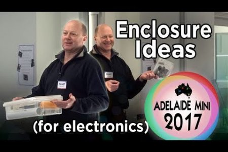 Adelaide Mini 2017 - Enclosure Ideas for Housing Electronics